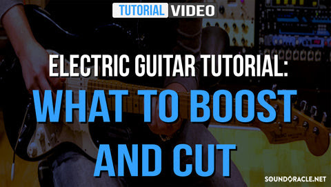 Electric Guitar Tutorial: What To Boost And Cut
