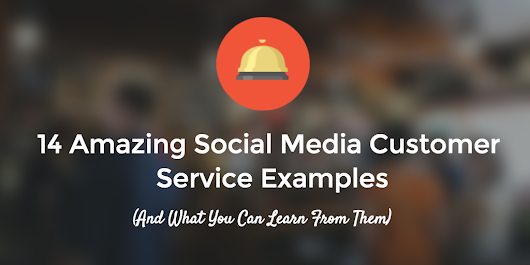 14 Amazing Social Media Customer Service Examples (And What You Can Learn From Them)