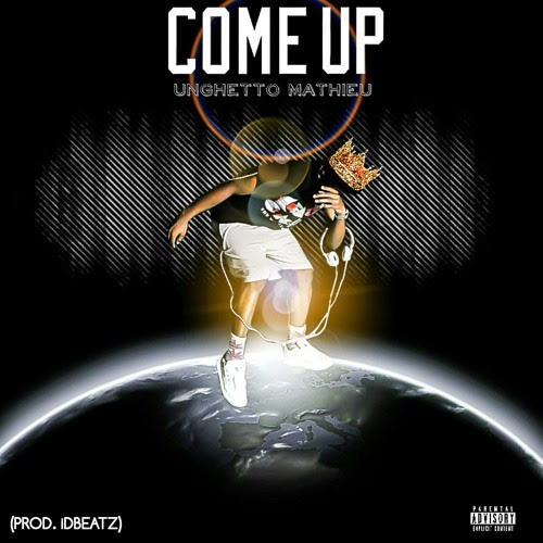 Come up [Prod. By idbeatz] by Unghetto Mathieu