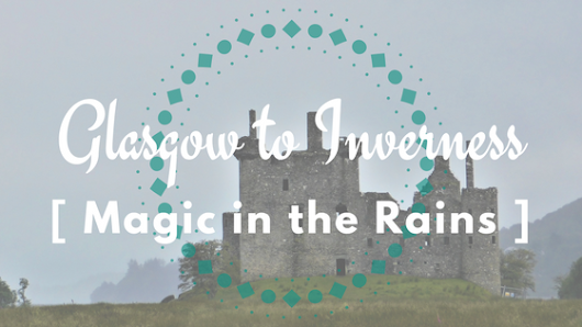 Glasgow to Inverness – Magic in the Rains