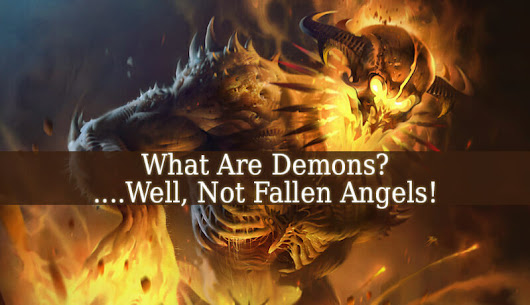 What Are Demons?… Well, Not Fallen Angels!