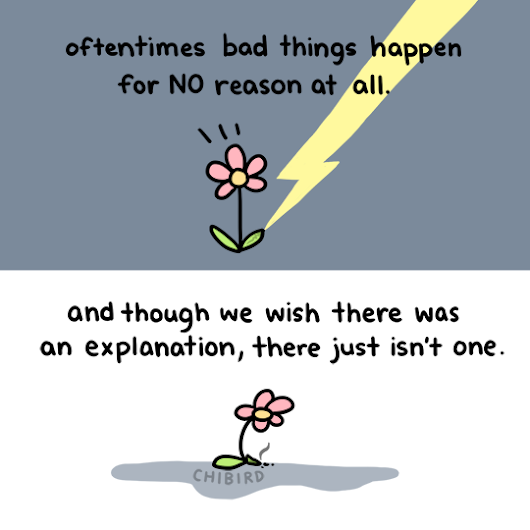 Not every bad thing has a lesson. Sometimes life... - chibird