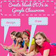 Create blank PDFs in Google Classroom