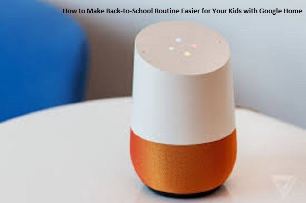 How to Make Back-to-School Routine Easier for Your Kids with Google Home