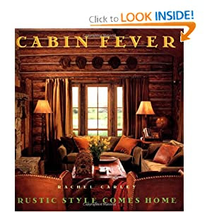 Cabin Fever: Rustic Style comes Home: Rachel Carley: 9780684844220 ...