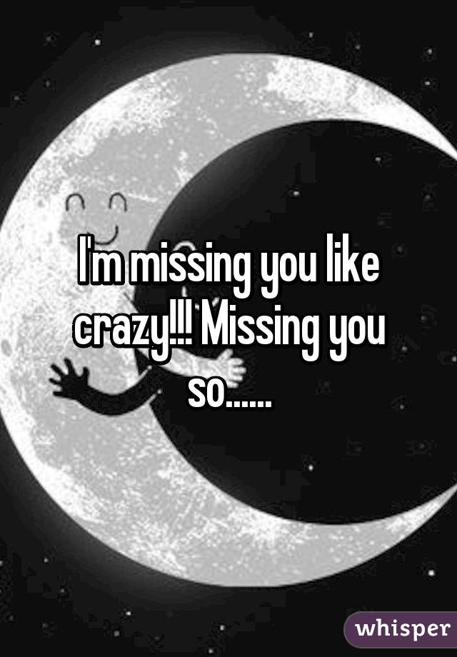 Im Missing You Like Crazy Missing You So