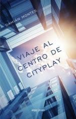 Viaje al centro de CityPlay Damián Montes