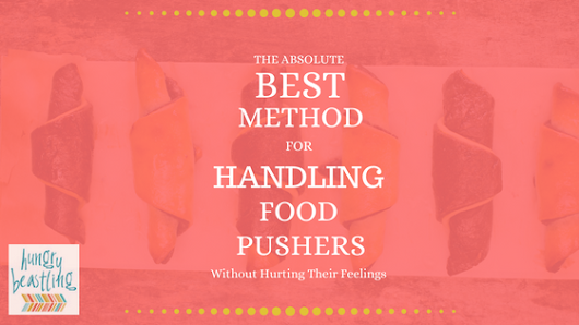 The #1 Method for Handling Food Pushers (Without Hurting Their Feelings)