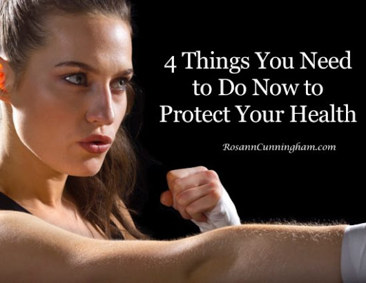 4 Things You Need to Do Now to Protect Your Health - Rosann Cunningham