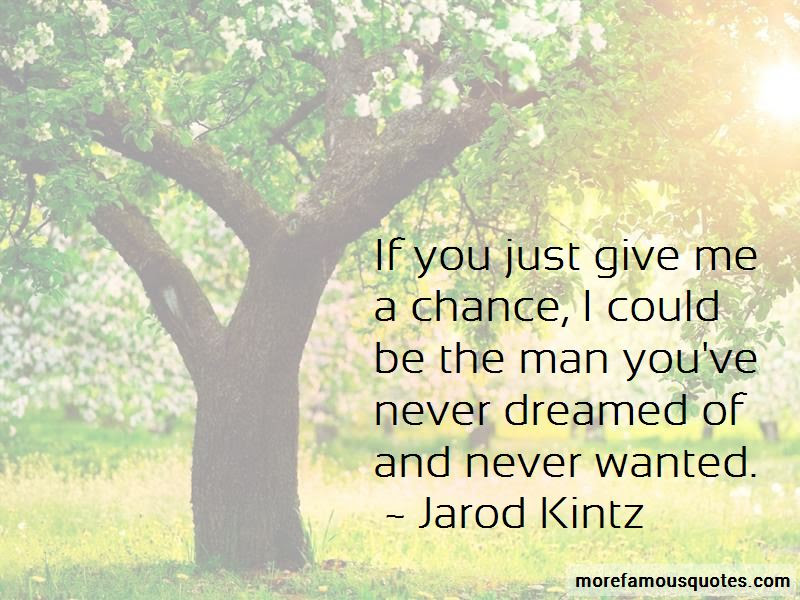 Just Give Me A Chance Quotes Top 42 Quotes About Just Give Me A