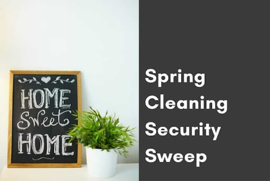 Spring Cleaning Security Sweep