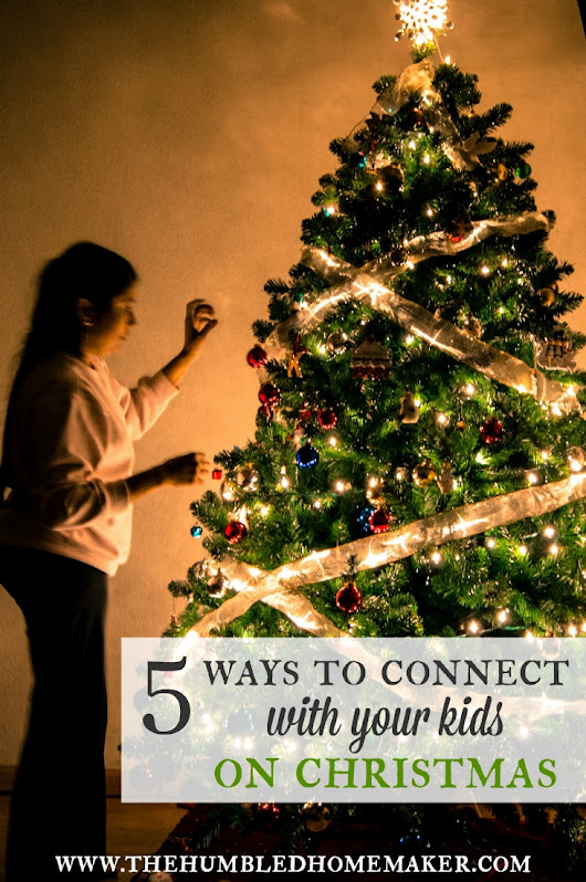 Connect With Your Kids at Christmas: Make Memories Together