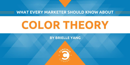 What Every Marketer Should Know About Color Theory | Convince and Convert: Social Media Consulting and Content Marketing Consulting