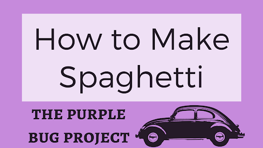 How to Make Spaghetti - The Purple Bug Project