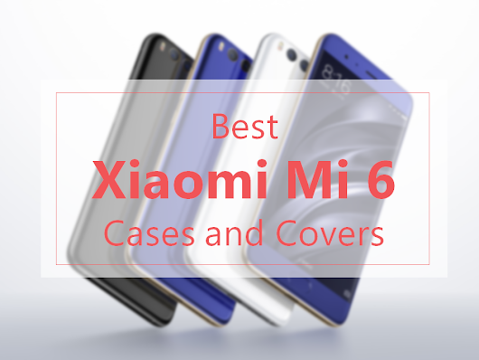 Best Xiaomi Mi 6 Cases and Covers - Gadgetscanner