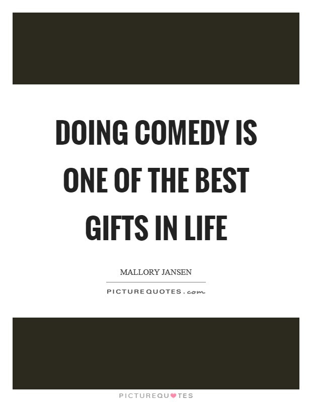 Doing Comedy Is One Of The Best Gifts In Life Picture Quotes