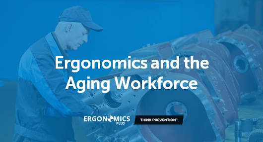 Ergonomics and the Aging Workforce - How to Improve Workplace Design