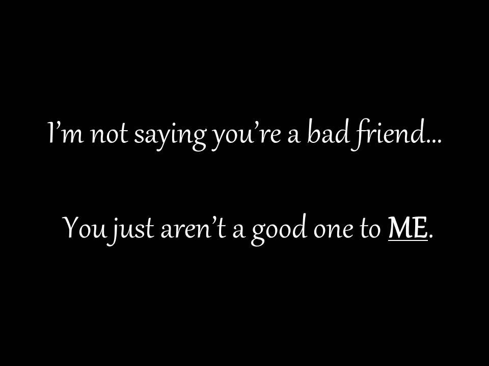 Bad Friend Quote Quote Number 552771 Picture Quotes