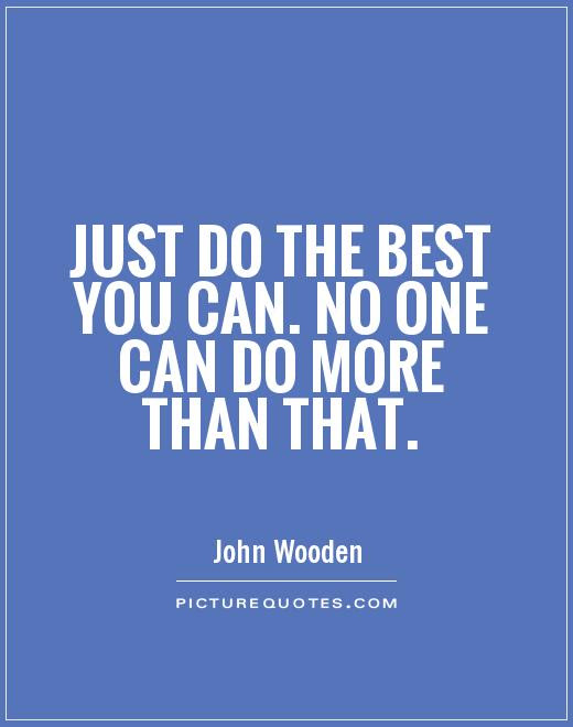 Just Do The Best You Can No One Can Do More Than That Picture Quotes