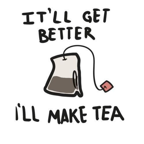 Itll Get Better Ill Make Tea Picture Quotes