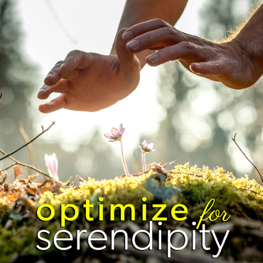 Serendipity: Optimize Your Odds For It