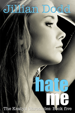 Hate Me (The Keatyn Chronicles, #5)
