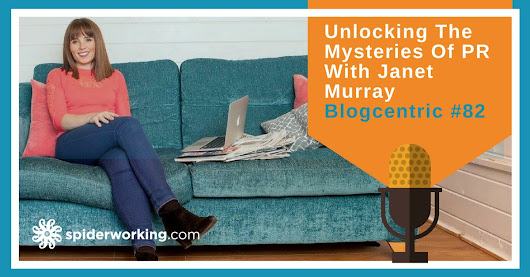 Unlocking The Mysteries Of PR With Janet Murray - Blogcentric #82