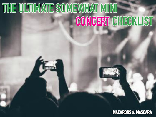 The Ultimate Somewhat Mini Concert Checklist - Macarons & Mascara