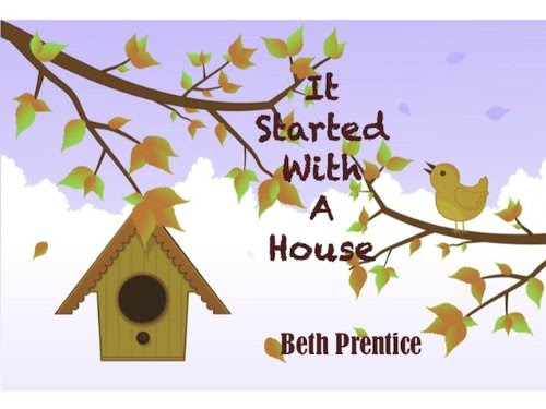 It Started With A House by Beth Prentice