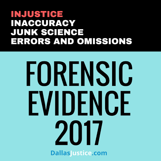 Forensic Evidence Is Not Trustworthy but Prosecutors Love It: The News This Week - Dallas Justice Blog