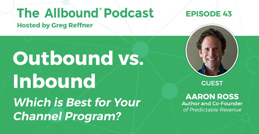 The Allbound Podcast: Outbound vs. Inbound: Which is Best for Your Channel Program?