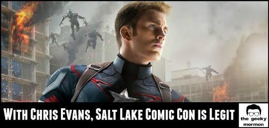 With Chris Evans, Salt Lake Comic Con is Legit - the geeky mormon