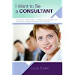 : I want to be a consultant: The ups and downs and how to get clear on your business purpose (Consultant's Guide: Setting up and running your consultancy profitably and painlessly) - Kindle eBooks: Kindle Store
