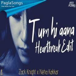 tum  aana heartbreak zack knight neha kakkar mp song