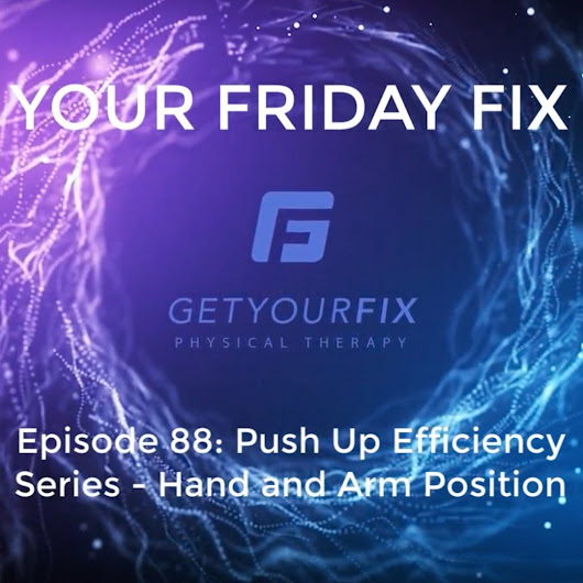 Ep 88 Push Up Efficiency Series-Hand and Arm Position • Get Your Fix Physical Therapy