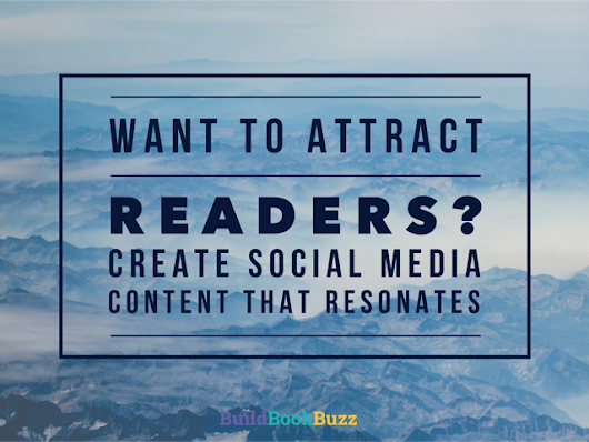 Want to attract readers? Create social media content that resonates - Build Book Buzz