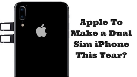 Apple To Make a Dual Sim iPhone This Year? (Detailed Guide by HTRI)