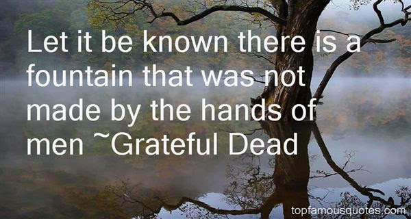 Grateful Dead Quotes Top Famous Quotes And Sayings By Grateful Dead