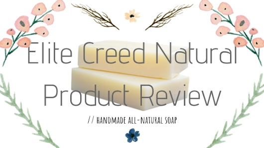 PRODUCT REVIEW: Elite Creed Natural // handmade goat's milk soap to soften & moisturize your skin