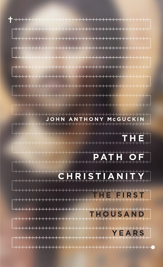 Book Review: John Anthony McGuckin, The Path of Christianity: The First Thousand Years