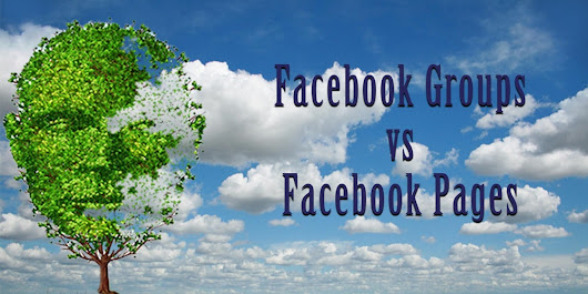 Facebook Groups versus Facebook Pages
