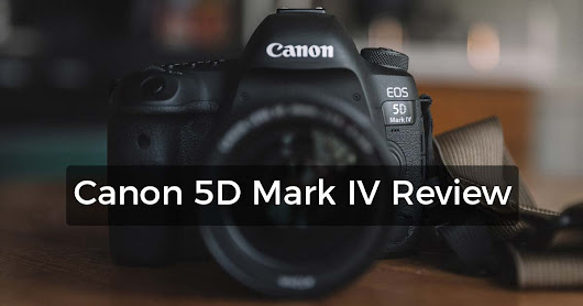 Canon 5D Mark IV Review: Upgrading From a Canon 6D
