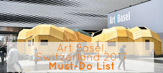 Art Basel, Switzerland 2017 Must-Do List!