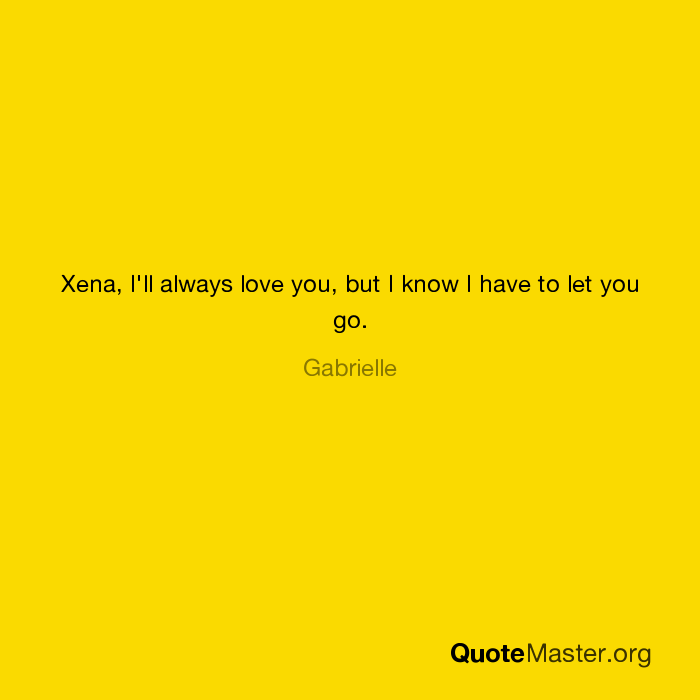 Xena Ill Always Love You But I Know I Have To Let You Go Gabrielle