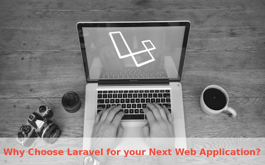 Why Laravel Framework For Your Next Web Application!