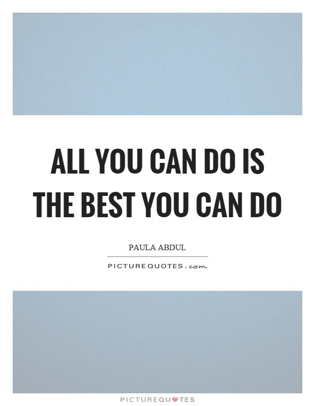 All You Can Do Is The Best You Can Do Picture Quotes