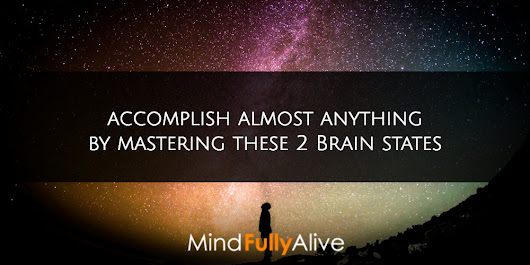 Master These Two States of Consciousness and You Can Overcome Any Challenge