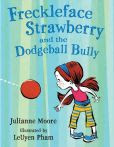 Freckleface Strawberry and the Dodgeball Bully: A Freckleface Strawberry Story
