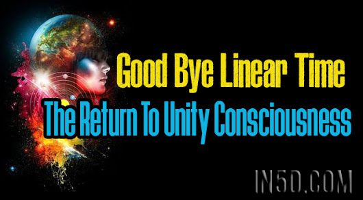 Good Bye Linear Time - The Return To Unity Consciousness - In5D Esoteric, Metaphysical, and Spiritual Database