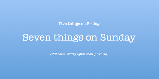 Seven things on Sunday (FToF #198)